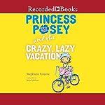 Princess Posey and the Crazy, Lazy Vacation | Stephanie Greene