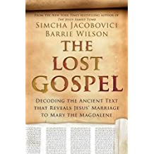 The Lost Gospel: Decoding the Ancient Text That Reveals Jesus' Marriage to Mary the Magdalene by Simcha Jacobovici (2015-10-30)