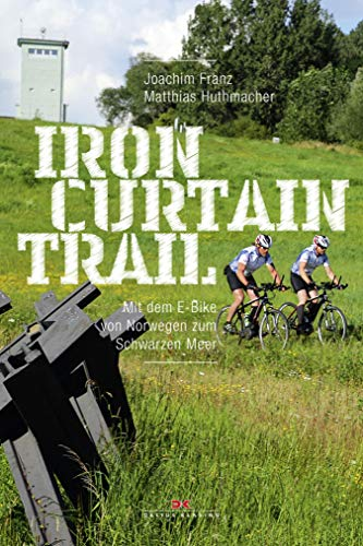 Iron-Curtain-Trail: Mit dem E-Bike von Norwegen zum Schwarzen Meer (German Edition) por Joachim Franz,Matthias Huthmacher
