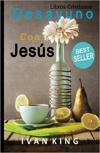 Libros Cristianos: Desayuno Con Jesús Libro Cristiano: Amazon.es: Ivan King: Libros