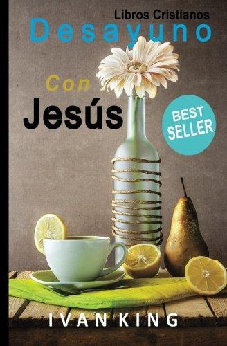 Libros Cristianos: Desayuno Con Jesus [Libro Cristiano] (Spanish Edition) [Ivan King] (Tapa Blanda)