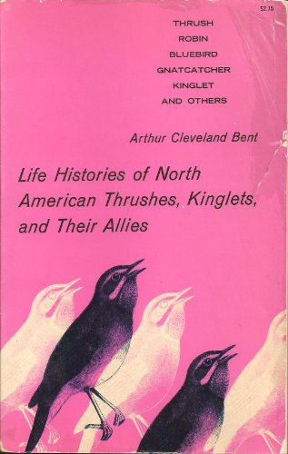 Life Histories of North American Thrushes, Kinglets, and Their Allies.