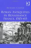 Roman Antiquities in Renaissance France 1515-65, Cooper, Richard Anthony, 1409452654