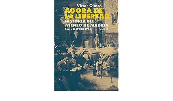Ágora de la Libertad. Historia del Ateneo de Madrid. Tomo II 1923 ...