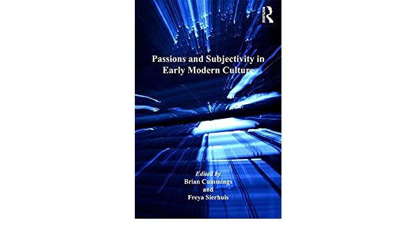 Passions and Subjectivity in Early Modern Culture