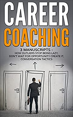 Career Coaching: 3 manuscripts - how outliers stop being lazy, don't wait for opportunity create it, conversation tactics