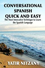 Conversational Spanish Quick and Easy: The Most Innovative and Revolutionary Technique to Learn the Spanish Language. For Beginners, Intermediate, and Advanced Speakers Paperback