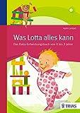 Was Lotta alles kann: Das Baby-Entwicklungsbuch von 0 bis 3 Jahre