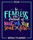 img - for Be Fearless in the Pursuit of What Sets Your Soul on Fire: 2018 Weekly Planner: Portable Format: Rainbow Premium Cover with Modern Calligraphy & ... Tools for Time Management & Organization) book / textbook / text book