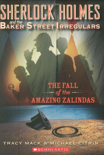 Sherlock Holmes and the Baker Street Irregulars #1: The Fall of the Amazing Zalindas (Sherlock Holmes and the Baker St.Irregulars) (Sherlock Holmes And The Baker Street Irregulars)