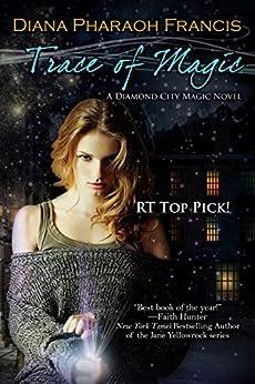 Trace of Magic (The Diamond City Magic Novels Book 1) by [Francis, Diana Pharaoh]