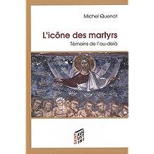ICÔNE DES MARTYRS (L') : TÉMOINS DE L'AU-DELÀ