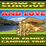 How to Survive and Love Your Family Camping Trip