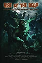 Rise of the Dead: An Earth-Shattering Anthology of Zombie Terror