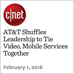 AT&T Shuffles Leadership to Tie Video, Mobile Services Together | Roger Cheng