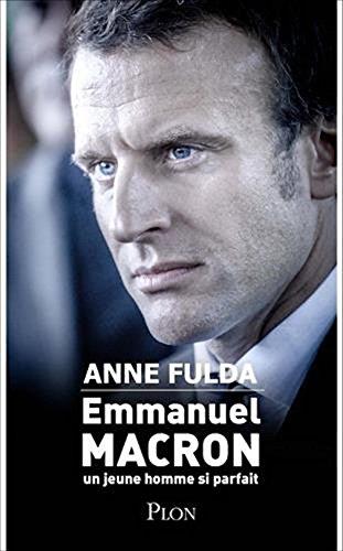 Emmanuel Macron, Un Jeune Homme Si Parfait French Edition
