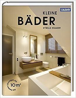 Kleine Bäder: Die Besten Lösungen Bis 10 Qm: Amazon.de: Aqua Cultura,  Sybille Hilgert: Bücher