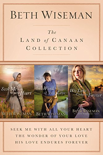 The Land of Canaan Collection: Seek Me with All Your Heart, The Wonder of Your Love, His Love Endures Forever (A Land of Canaan Novel)