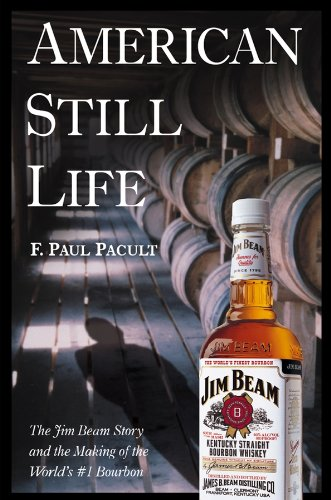 Download American Still Life: The Jim Beam Story and the Making of the World's #1 Bourbon PDF