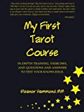 img - for My First Tarot Course: IN-DEPTH TRAINING, EXERCISES, AND QUESTIONS AND ANSWERS TO TEST YOUR KNOWLEDGE book / textbook / text book