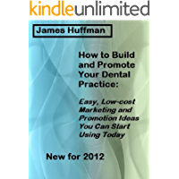 How to Build and Promote Your Dental Practice: Easy, Low-cost Marketing and Promotion Ideas You Can Start Using Today