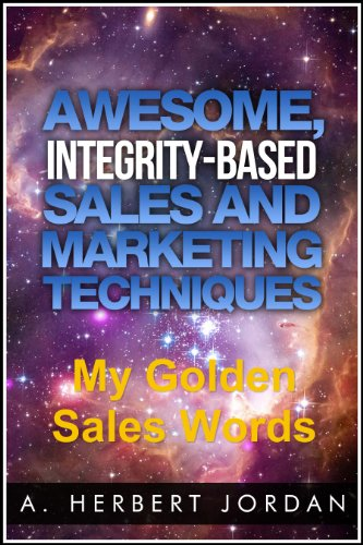 My Golden Sales Words: Pinpoint the Precise Words to Use in Sales Presentations (Awesome Integrity-Based Sales & Marketing Techniques Book 500)