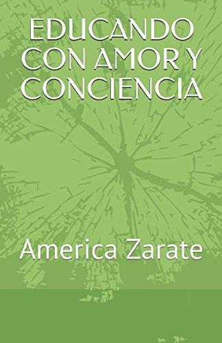 EDUCANDO CON AMOR Y CONCIENCIA: America Zarate (Spanish Edition) [america itzel zarate galindo Ame - psic america itzel zarate galindo Ame] (Tapa Blanda)