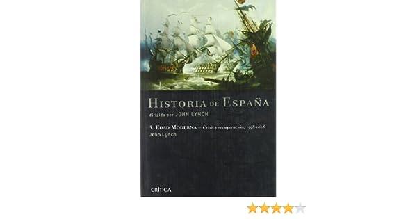 Edad Moderna: Crisis y recuperación, 1598-1808: Historia de España, vol. 5 Serie Mayor: Amazon.es: Lynch, John: Libros