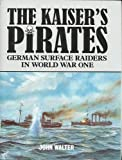 The Kaiser's Pirates: German Surface Raiders in World War One