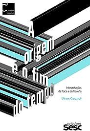 A origem e o fim do tempo: Interpretações da física e da filosofia (Coleção Ciência no Cotidiano)