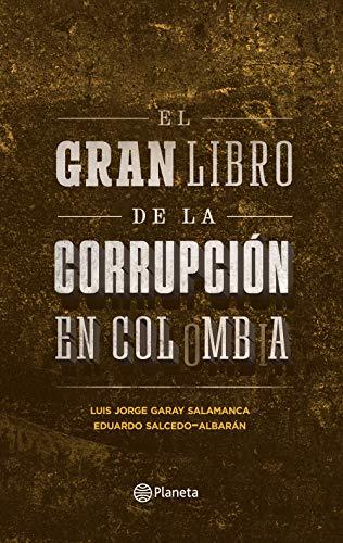 El gran libro de la corrupción en Colombia (Spanish Edition) (La Gran Colombia)