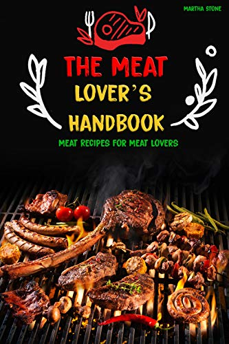 The Meat Lover's Handbook: Meat Recipes for Meat Lovers (English Edition)