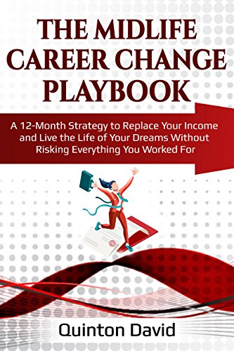 The Midlife Career Change Playbook: A 12-Month Strategy to Replace Your Income and Live the Life of Your Dreams Without Risking Everything You Worked For (English Edition)