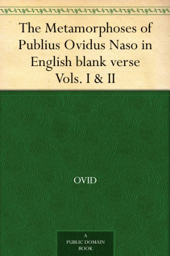The Metamorphoses of Publius Ovidus Naso in English blank verse Vols. I & II