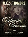 Delicate Dream: The Verbecks of Idaho Book 2