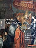 Joachim Von Sandrart : Ein Calvinist Im Spannungsfeld Von Kunst und Konfession, Meier, Esther, 3795425735