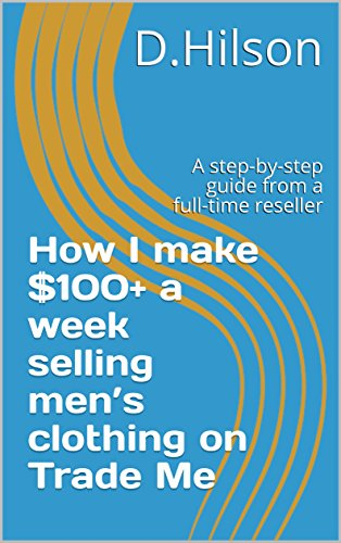 how-i-make-100-a-week-selling-mens-clothing-on-trade-me-a-step-by-step-guide-from-a-full-time-resell
