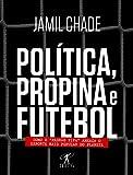 """capa de Política, Propina e Futebol. Como o """"Padrão Fifa"""" Ameaça o Esporte Mais Popular do Planeta"""