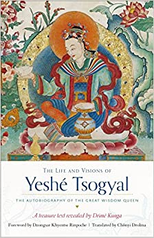 Book The Life and Visions of Yeshé Tsogyal: The Autobiography of the Great Wisdom Queen