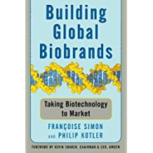Building Global Biobrands: Taking Biotechnology to Market by Francoise Simon (2009-04-27)