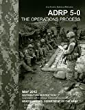 Army Doctrine Reference Publication ADRP 5-0 the Operations Process May 2012, United States Government US Army, 1479157511