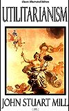 Utilitarianism - Classic Illustrated Edition