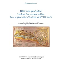 Bâtir une généralité: Le droit des travaux publics dans la généralité d'Amiens au XVIIIe siècle (Histoire économique et financière - Ancien Régime) (French Edition)