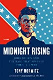 Midnight Rising: John Brown and the Raid That Sparked the Civil War, Tony Horwitz, 0312429266
