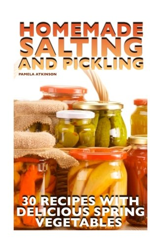 Pdf download homemade salting and pickling 30 recipes with pdf download homemade salting and pickling 30 recipes with delicious spring vegetables canning recipes canning cookbook homemade canning full online forumfinder Images
