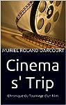 Cinema s' Trip: Chronique du Tournage d'un Film par Roland Darcourt