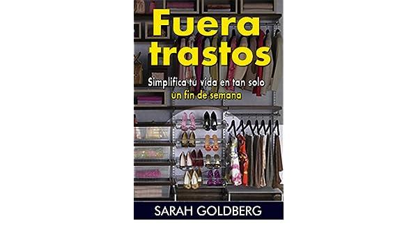 Amazon.com: Fuera Trastos: Simplifica Tu Vida En Tan Solo Un Fin De Semana (Spanish Edition) eBook: Sarah Goldberg, Sara Del Cueto: Kindle Store