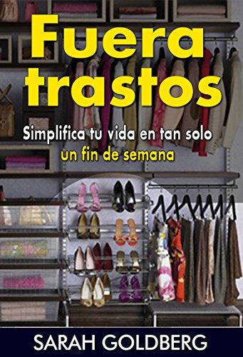 Fuera Trastos: Simplifica Tu Vida En Tan Solo Un Fin De Semana (Spanish Edition