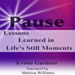 Pause: Lessons Learned in Life's Still Moments | Evette Gardner