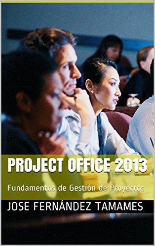 Descargar Libro Project Office 2013: Fundamentos De Gestión De Proyectos Jose Fernández Tamames